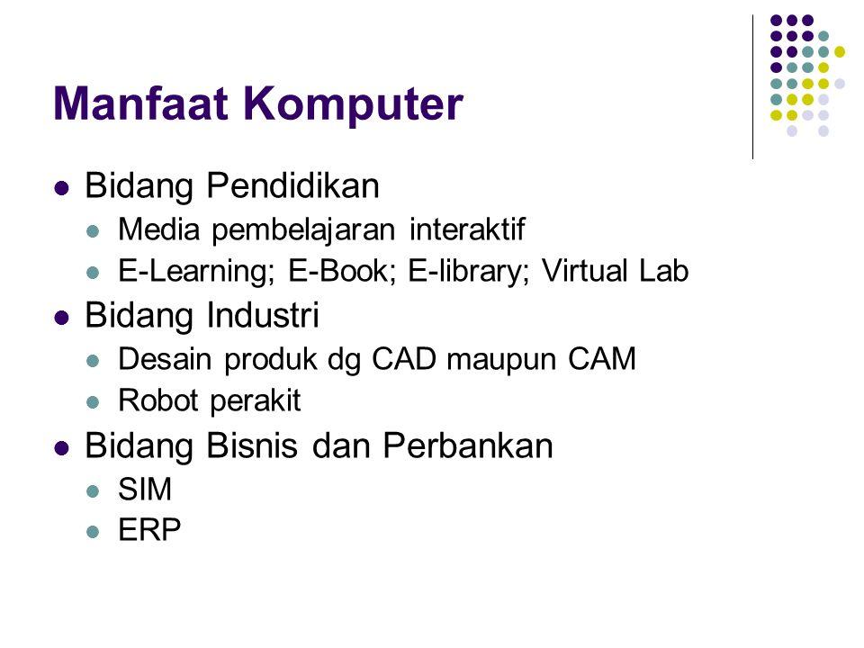 Manfaat Komputer Bidang Pendidikan Media pembelajaran interaktif E-Learning; E-Book; E-library; Virtual Lab Bidang Industri Desain produk dg CAD maupu