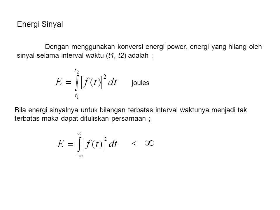 Energi Sinyal Dengan menggunakan konversi energi power, energi yang hilang oleh sinyal selama interval waktu (t1, t2) adalah ; joules Bila energi sinyalnya untuk bilangan terbatas interval waktunya menjadi tak terbatas maka dapat dituliskan persamaan ; <