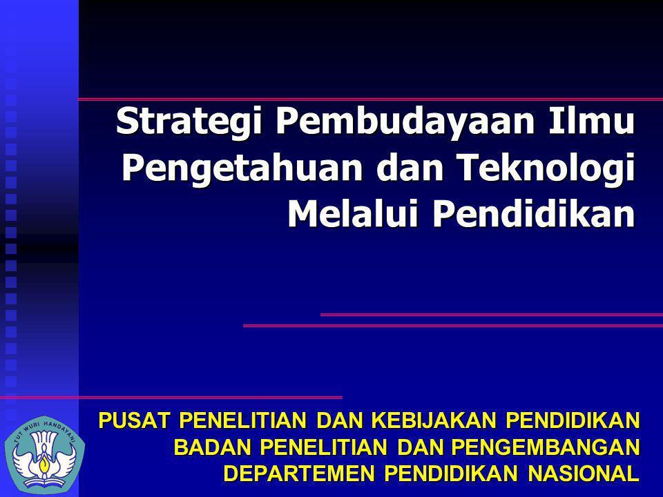 Strategi Pembudayaan Ilmu Pengetahuan dan Teknologi Melalui Pendidikan PUSAT PENELITIAN DAN KEBIJAKAN PENDIDIKAN BADAN PENELITIAN DAN PENGEMBANGAN DEP