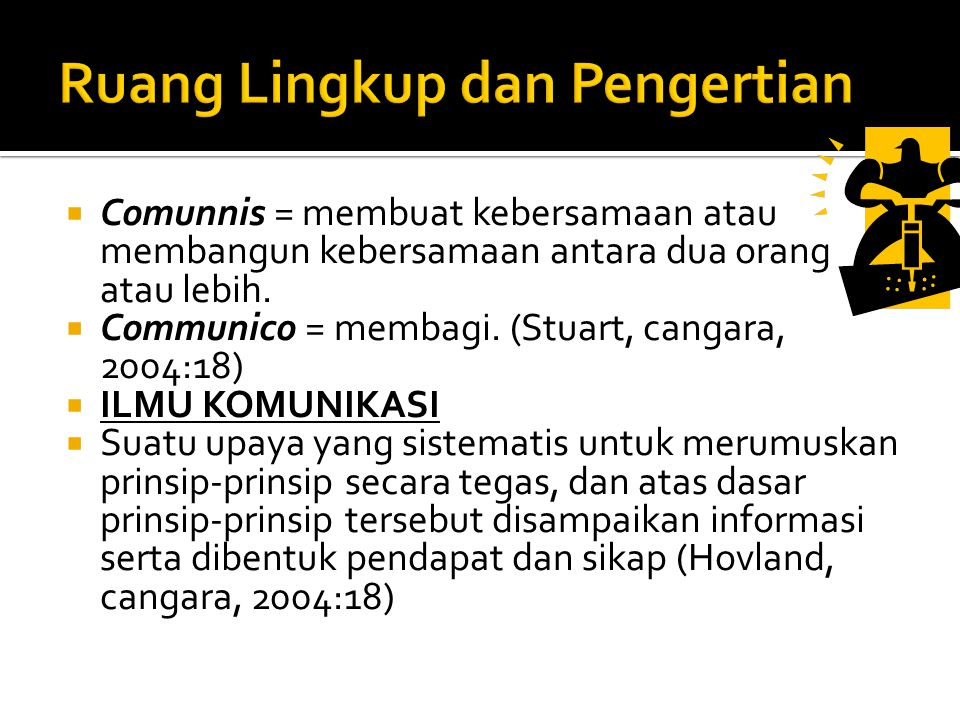  Comunnis = membuat kebersamaan atau membangun kebersamaan antara dua orang atau lebih.  Communico = membagi. (Stuart, cangara, 2004:18)  ILMU KOMU