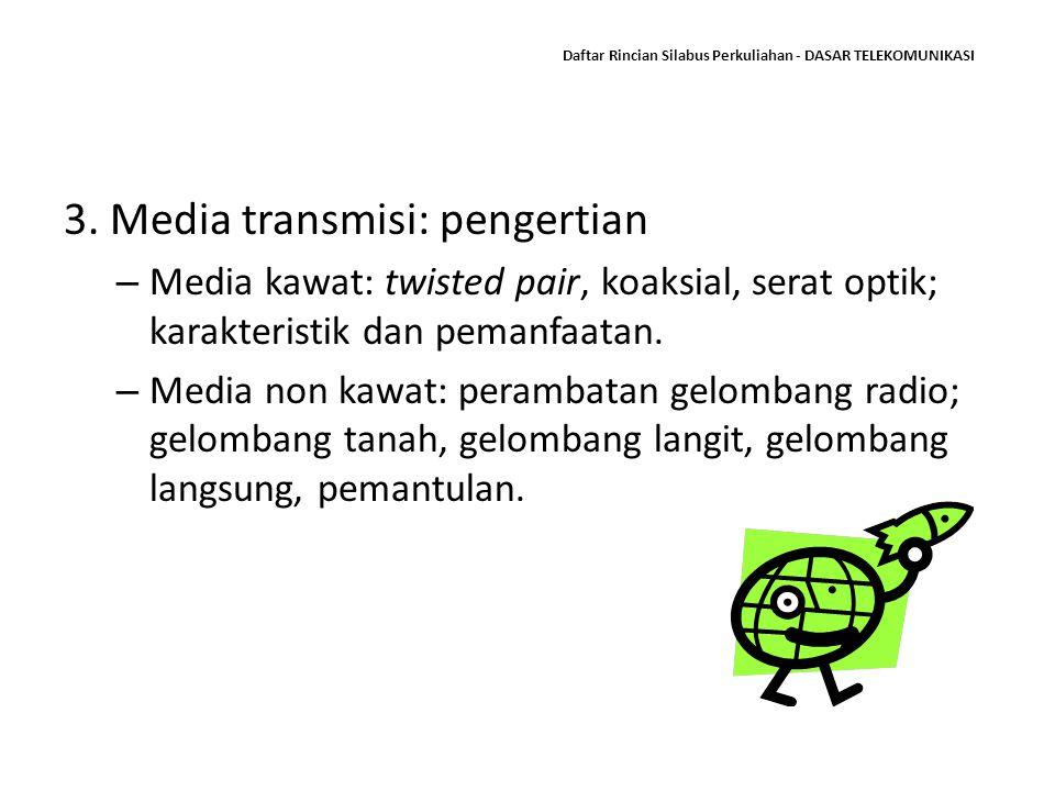 Daftar Rincian Silabus Perkuliahan - DASAR TELEKOMUNIKASI 3. Media transmisi: pengertian – Media kawat: twisted pair, koaksial, serat optik; karakteri