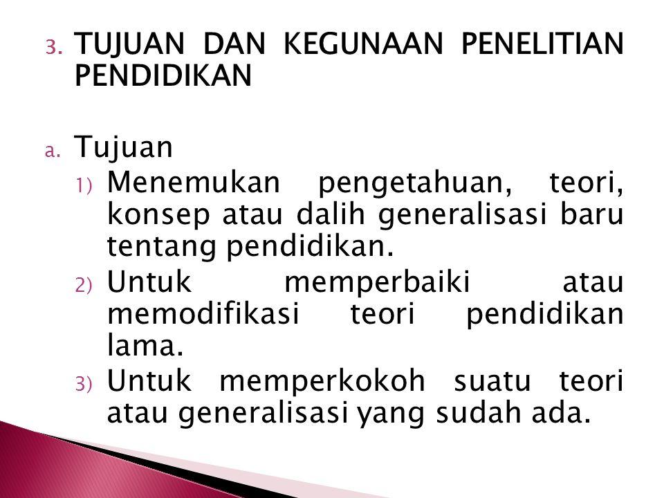 4) Penelitian Evaluasi (Evaluation Research) Dilaikukan dengan tujuan untuk melakukan penilaian terhadap pelaksanaan suatu kegiatan yang sedang dilaku