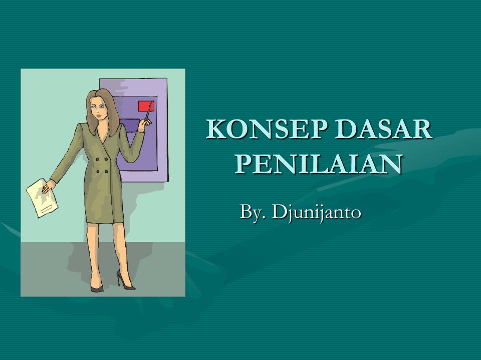 KONSEP DASAR PENILAIAN By. Djunijanto