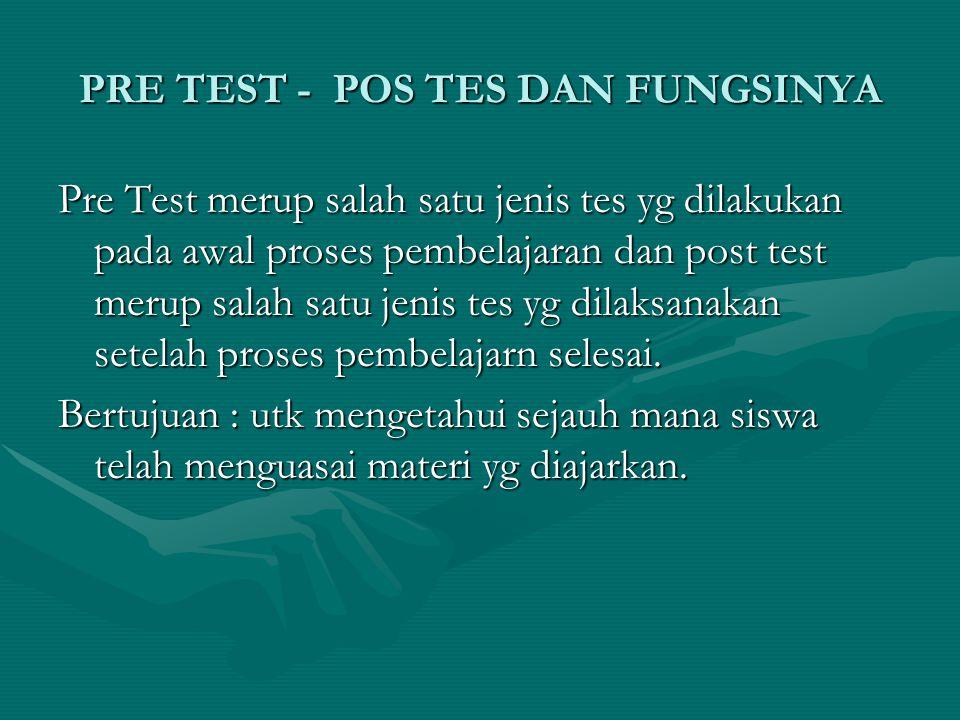 PRE TEST - POS TES DAN FUNGSINYA Pre Test merup salah satu jenis tes yg dilakukan pada awal proses pembelajaran dan post test merup salah satu jenis t