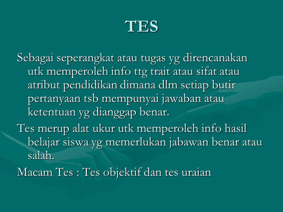 TES Sebagai seperangkat atau tugas yg direncanakan utk memperoleh info ttg trait atau sifat atau atribut pendidikan dimana dlm setiap butir pertanyaan