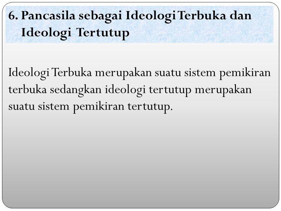 Ideologi Terbuka merupakan suatu sistem pemikiran terbuka sedangkan ideologi tertutup merupakan suatu sistem pemikiran tertutup.