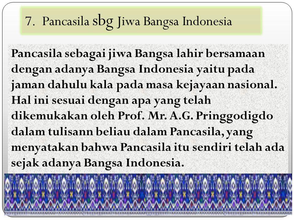 Pancasila sebagai jiwa Bangsa lahir bersamaan dengan adanya Bangsa Indonesia yaitu pada jaman dahulu kala pada masa kejayaan nasional.