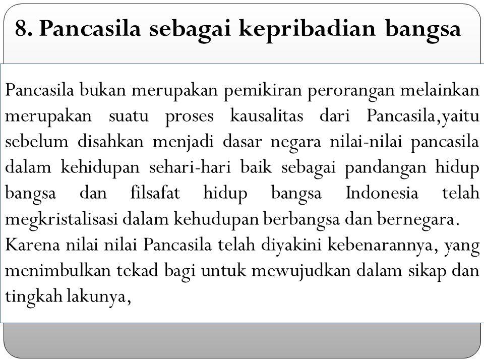 8. Pancasila sebagai kepribadian bangsa Pancasila bukan merupakan pemikiran perorangan melainkan merupakan suatu proses kausalitas dari Pancasila,yait