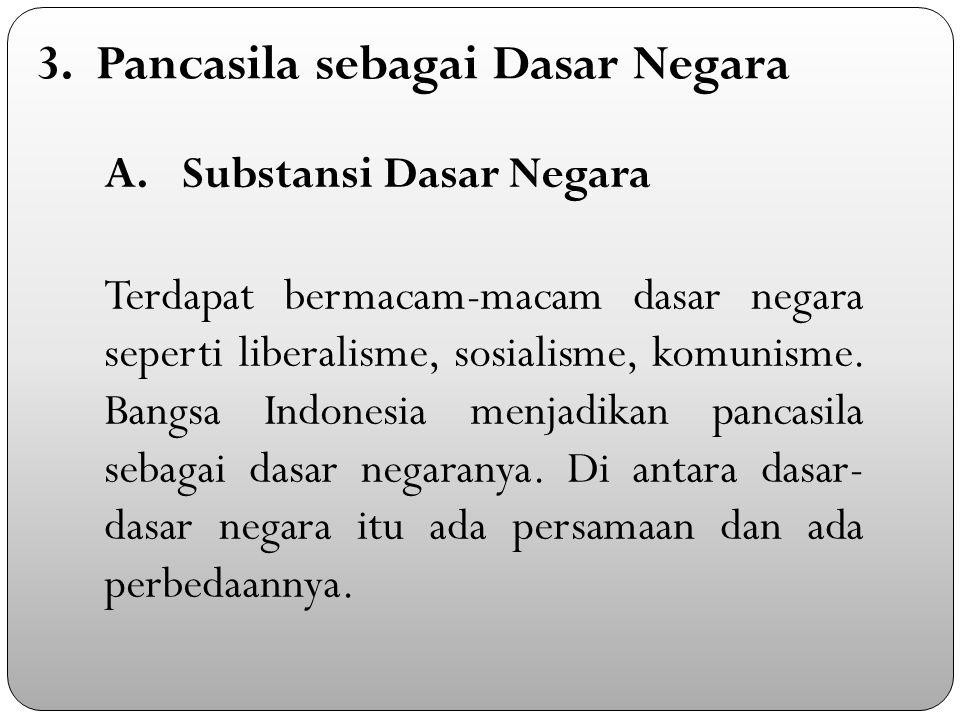 A.Substansi Dasar Negara Terdapat bermacam-macam dasar negara seperti liberalisme, sosialisme, komunisme.