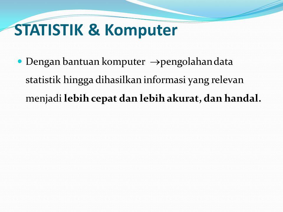 STATISTIK & Komputer Dengan bantuan komputer  pengolahan data statistik hingga dihasilkan informasi yang relevan menjadi lebih cepat dan lebih akurat, dan handal.