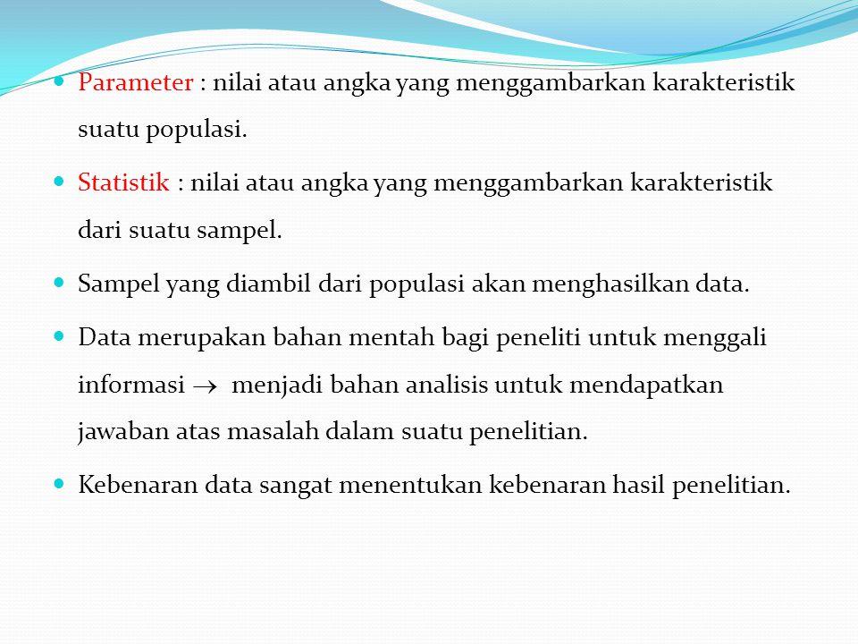 Parameter : nilai atau angka yang menggambarkan karakteristik suatu populasi.