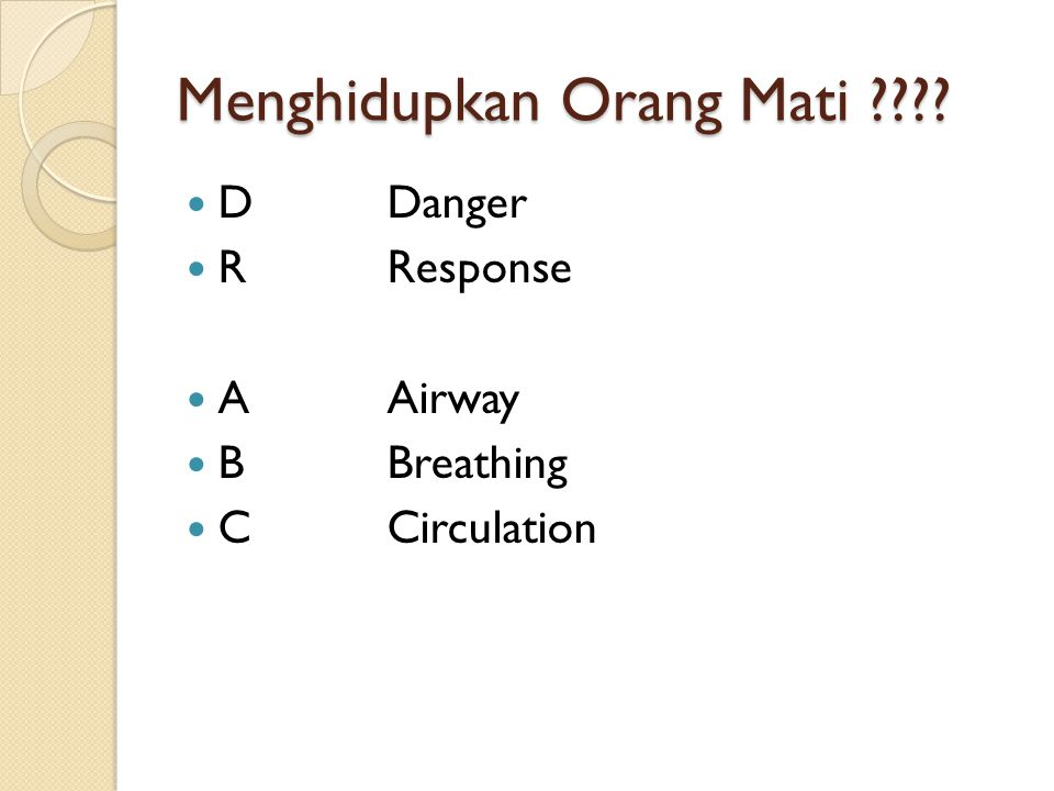 Menghidupkan Orang Mati ???? DDanger RResponse AAirway BBreathing CCirculation