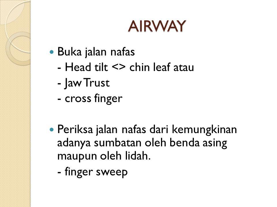 AIRWAY Buka jalan nafas - Head tilt <> chin leaf atau - Jaw Trust - cross finger Periksa jalan nafas dari kemungkinan adanya sumbatan oleh benda asing maupun oleh lidah.