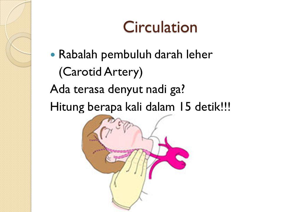 Circulation Rabalah pembuluh darah leher (Carotid Artery) Ada terasa denyut nadi ga.