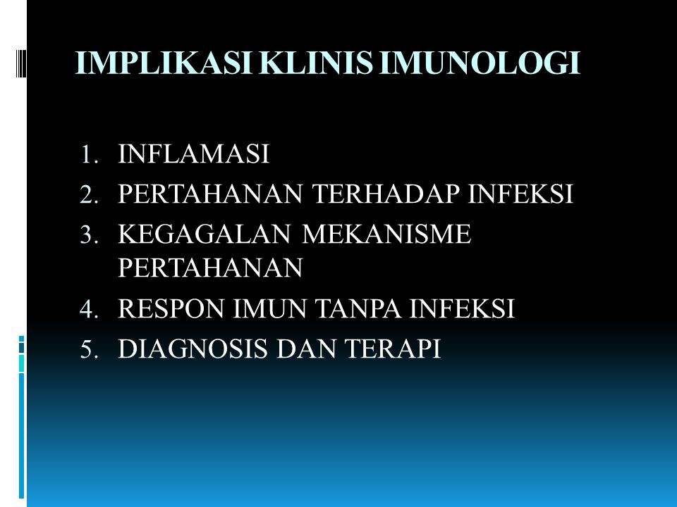 IMPLIKASI KLINIS IMUNOLOGI 1. INFLAMASI 2. PERTAHANAN TERHADAP INFEKSI 3. KEGAGALAN MEKANISME PERTAHANAN 4. RESPON IMUN TANPA INFEKSI 5. DIAGNOSIS DAN