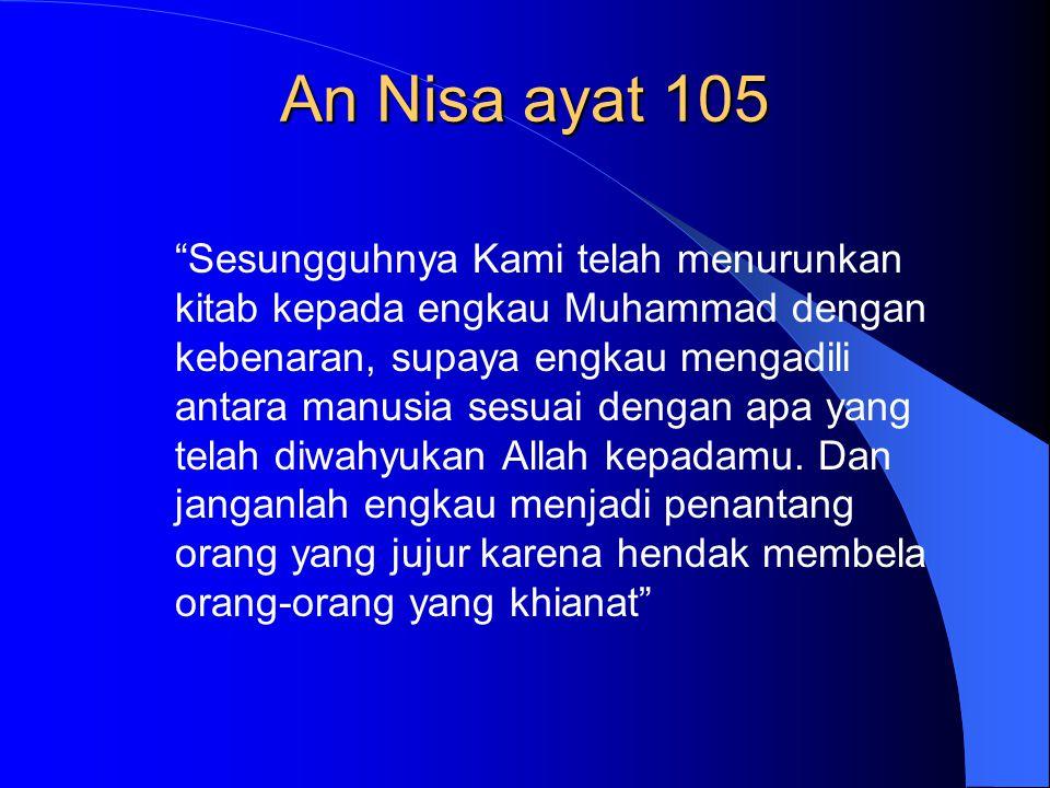 """An Nisa ayat 105 """"Sesungguhnya Kami telah menurunkan kitab kepada engkau Muhammad dengan kebenaran, supaya engkau mengadili antara manusia sesuai deng"""