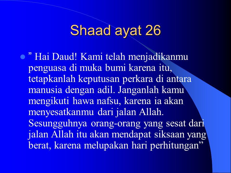 """Shaad ayat 26 """" Hai Daud! Kami telah menjadikanmu penguasa di muka bumi karena itu, tetapkanlah keputusan perkara di antara manusia dengan adil. Janga"""