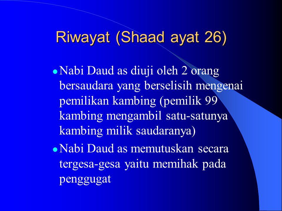 Riwayat (Shaad ayat 26) Nabi Daud as diuji oleh 2 orang bersaudara yang berselisih mengenai pemilikan kambing (pemilik 99 kambing mengambil satu-satun