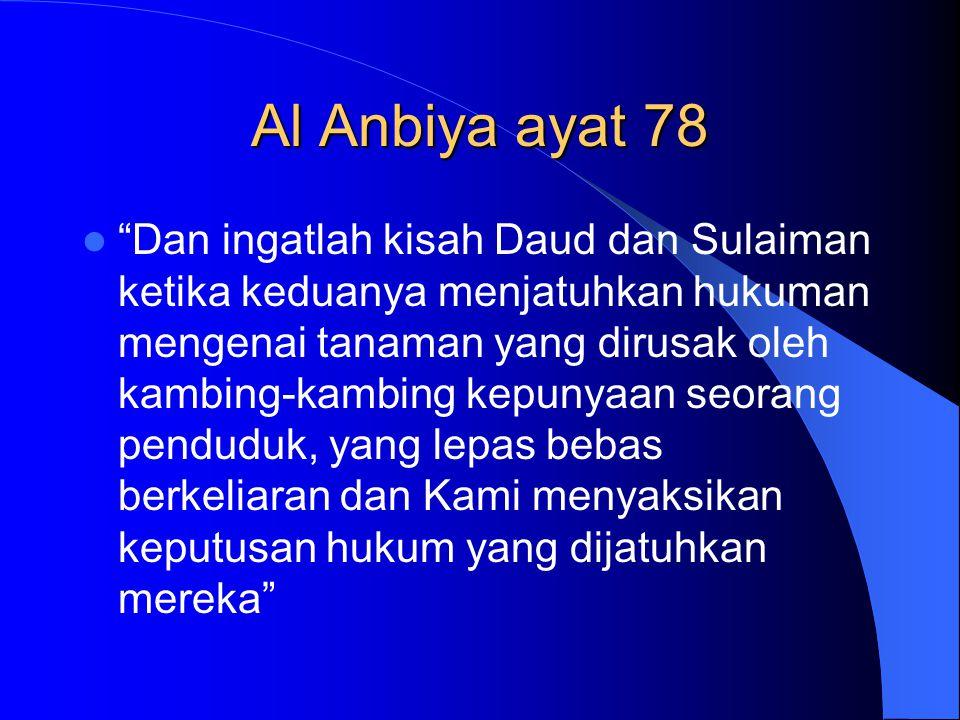 """Al Anbiya ayat 78 """"Dan ingatlah kisah Daud dan Sulaiman ketika keduanya menjatuhkan hukuman mengenai tanaman yang dirusak oleh kambing-kambing kepunya"""