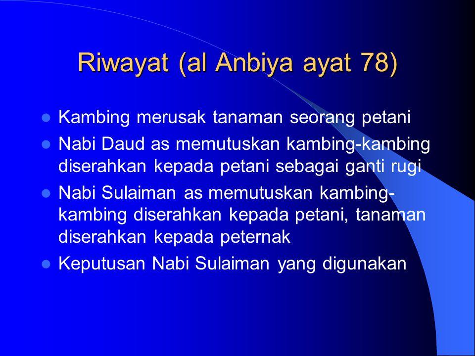 Riwayat (al Anbiya ayat 78) Kambing merusak tanaman seorang petani Nabi Daud as memutuskan kambing-kambing diserahkan kepada petani sebagai ganti rugi