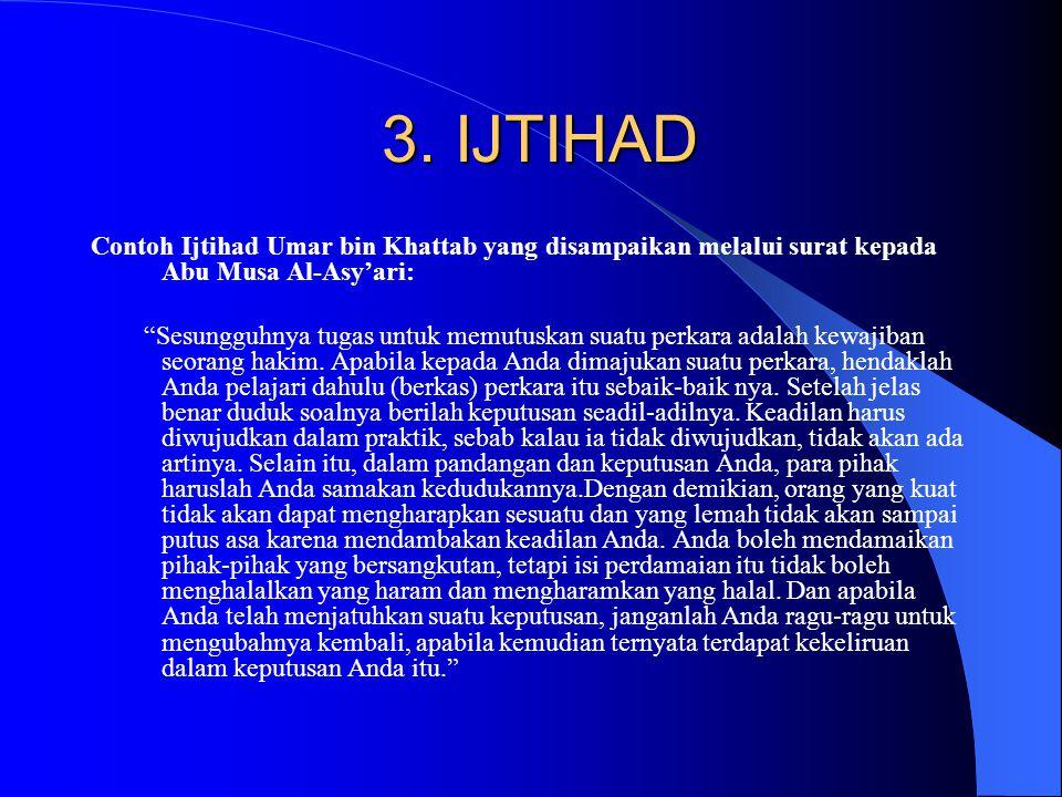 """3. IJTIHAD 3. IJTIHAD Contoh Ijtihad Umar bin Khattab yang disampaikan melalui surat kepada Abu Musa Al-Asy'ari: """"Sesungguhnya tugas untuk memutuskan"""