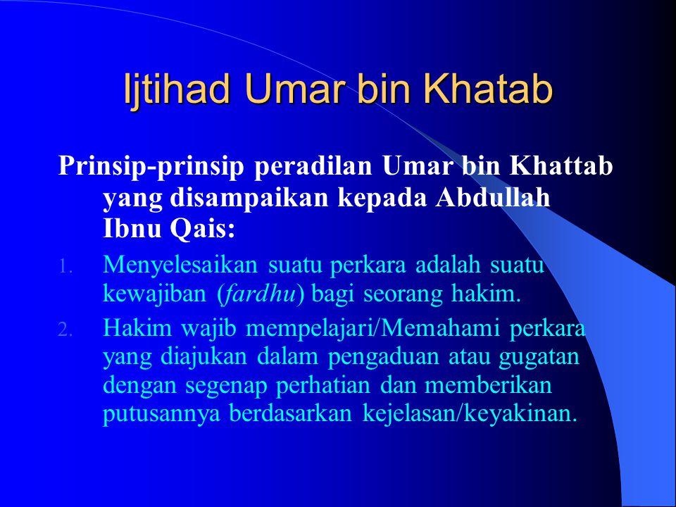 Ijtihad Umar bin Khatab Prinsip-prinsip peradilan Umar bin Khattab yang disampaikan kepada Abdullah Ibnu Qais: 1. Menyelesaikan suatu perkara adalah s