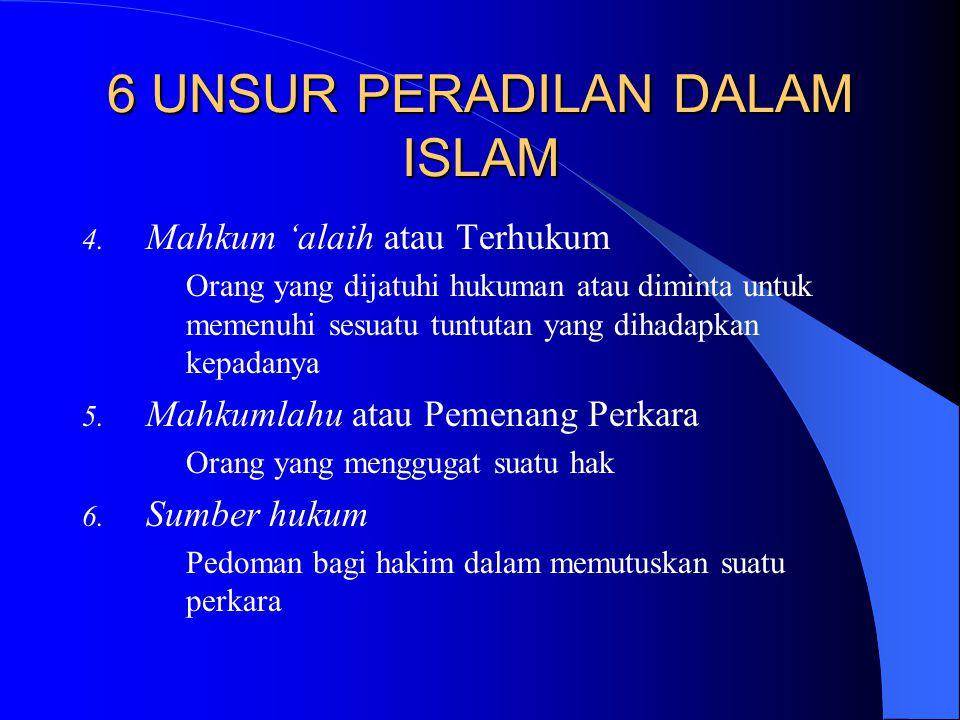 6 UNSUR PERADILAN DALAM ISLAM 4. Mahkum 'alaih atau Terhukum Orang yang dijatuhi hukuman atau diminta untuk memenuhi sesuatu tuntutan yang dihadapkan