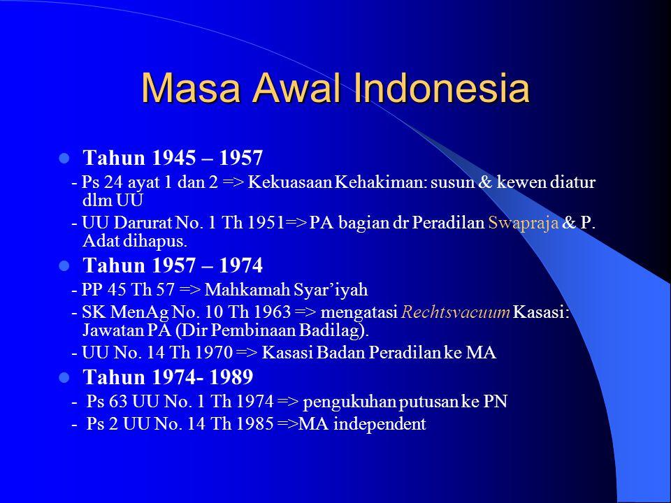Masa Awal Indonesia Tahun 1945 – 1957 - Ps 24 ayat 1 dan 2 => Kekuasaan Kehakiman: susun & kewen diatur dlm UU - UU Darurat No. 1 Th 1951=> PA bagian