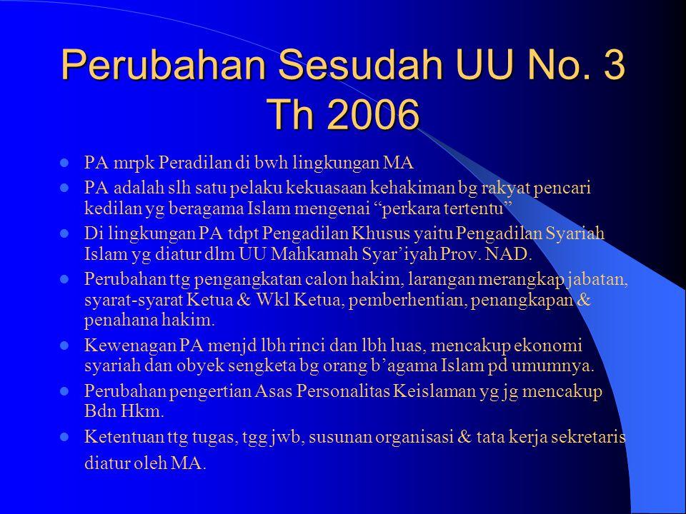 Perubahan Sesudah UU No. 3 Th 2006 PA mrpk Peradilan di bwh lingkungan MA PA adalah slh satu pelaku kekuasaan kehakiman bg rakyat pencari kedilan yg b