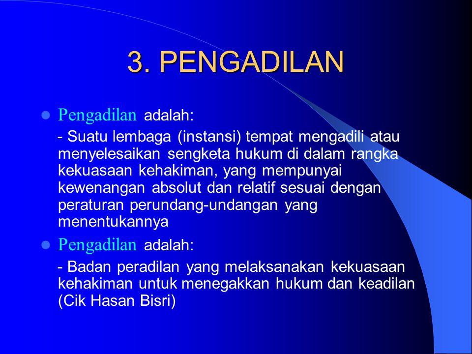 3. PENGADILAN Pengadilan adalah: - Suatu lembaga (instansi) tempat mengadili atau menyelesaikan sengketa hukum di dalam rangka kekuasaan kehakiman, ya