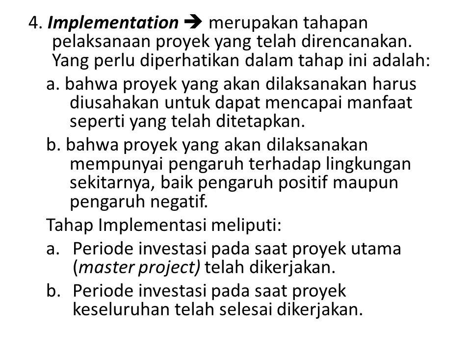 4. Implementation  merupakan tahapan pelaksanaan proyek yang telah direncanakan. Yang perlu diperhatikan dalam tahap ini adalah: a. bahwa proyek yang