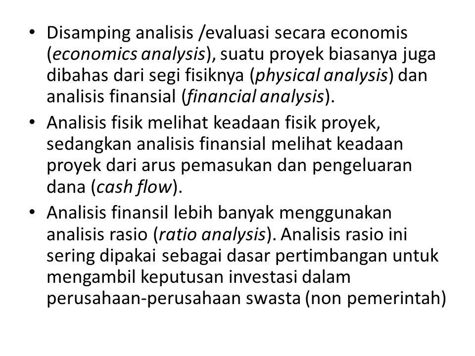Disamping analisis /evaluasi secara economis (economics analysis), suatu proyek biasanya juga dibahas dari segi fisiknya (physical analysis) dan anali
