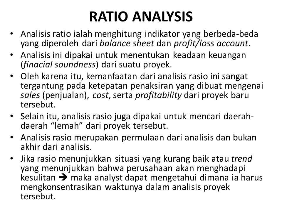 RATIO ANALYSIS Analisis ratio ialah menghitung indikator yang berbeda-beda yang diperoleh dari balance sheet dan profit/loss account. Analisis ini dip
