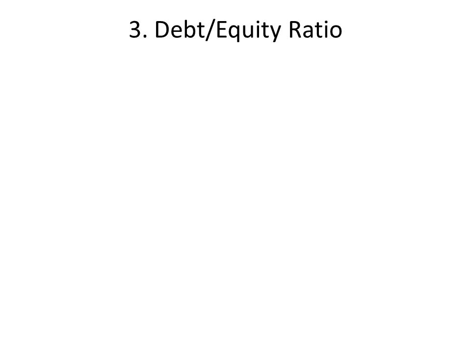 3. Debt/Equity Ratio