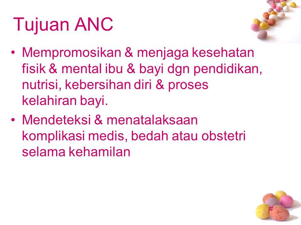 # Tujuan ANC Mempromosikan & menjaga kesehatan fisik & mental ibu & bayi dgn pendidikan, nutrisi, kebersihan diri & proses kelahiran bayi. Mendeteksi