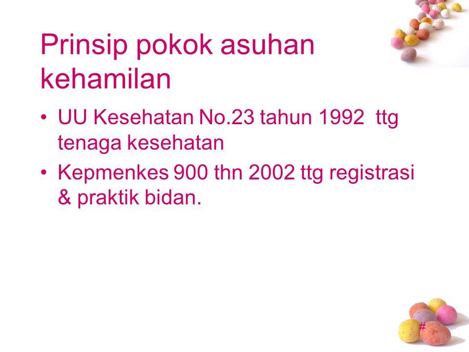 # Prinsip pokok asuhan kehamilan UU Kesehatan No.23 tahun 1992 ttg tenaga kesehatan Kepmenkes 900 thn 2002 ttg registrasi & praktik bidan.