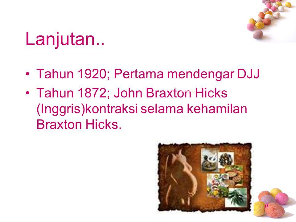 # Lanjutan.. Tahun 1920; Pertama mendengar DJJ Tahun 1872; John Braxton Hicks (Inggris)kontraksi selama kehamilan Braxton Hicks.