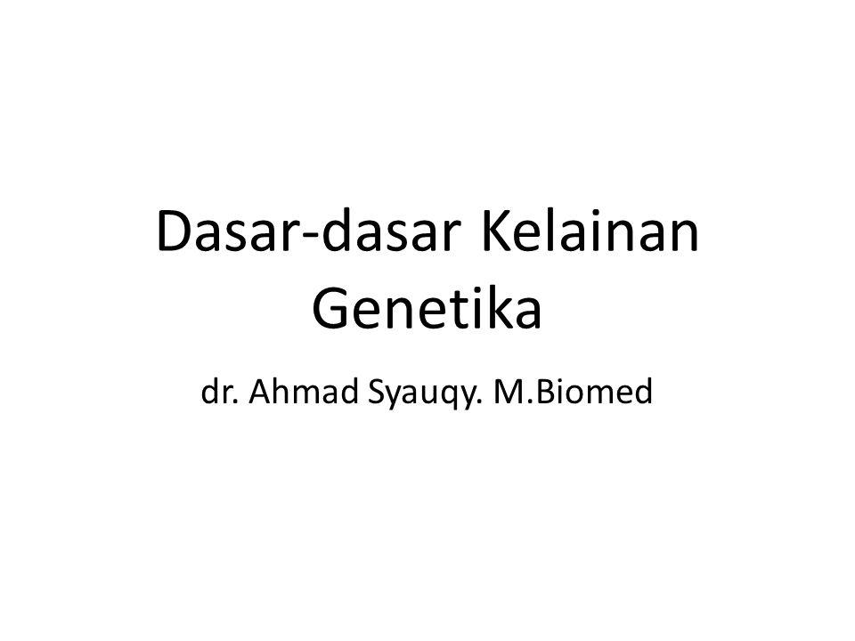 Dasar-dasar Kelainan Genetika dr. Ahmad Syauqy. M.Biomed