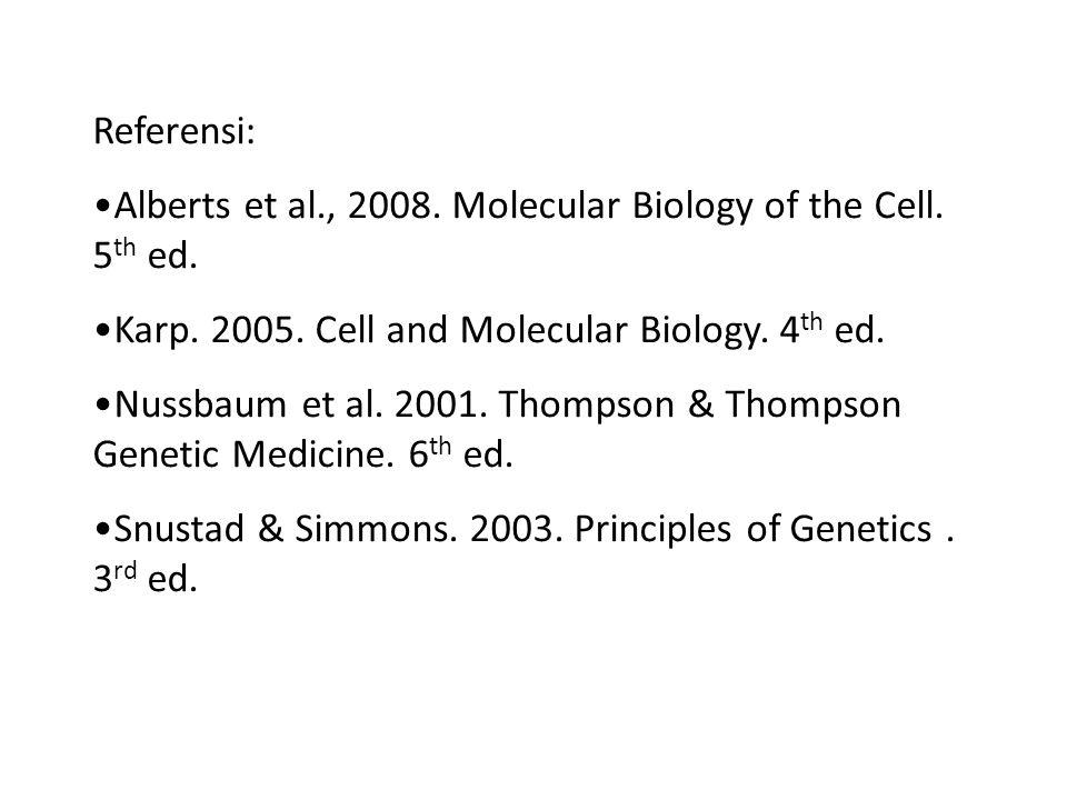 Referensi: Alberts et al., 2008. Molecular Biology of the Cell. 5 th ed. Karp. 2005. Cell and Molecular Biology. 4 th ed. Nussbaum et al. 2001. Thomps