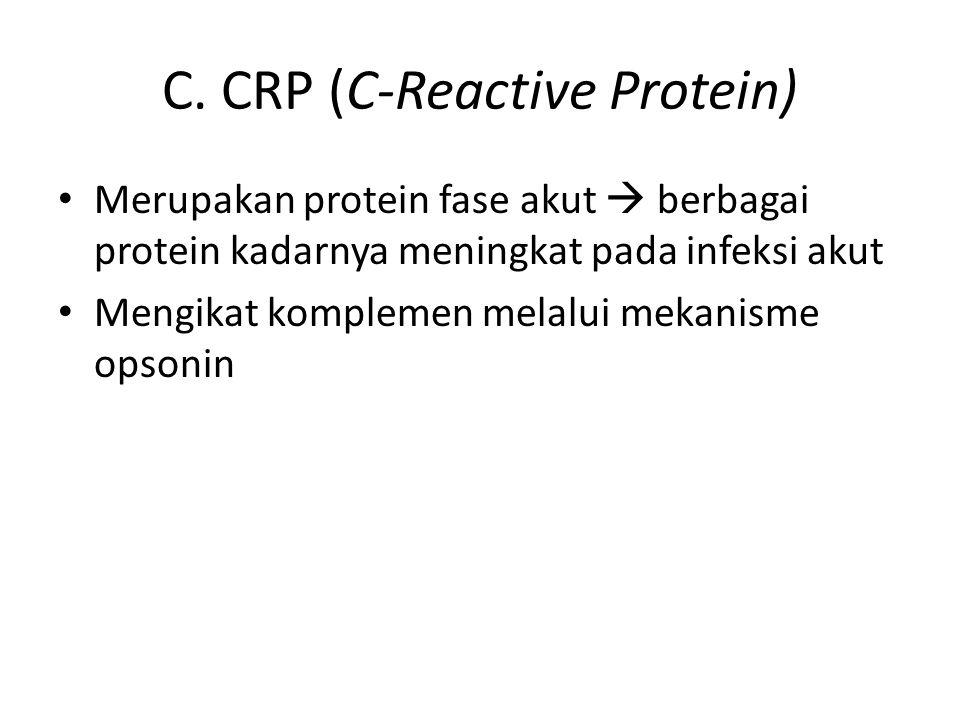 C. CRP (C-Reactive Protein) Merupakan protein fase akut  berbagai protein kadarnya meningkat pada infeksi akut Mengikat komplemen melalui mekanisme o
