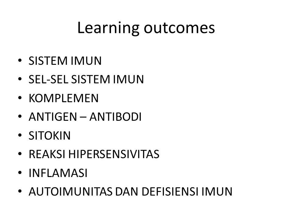 Learning outcomes SISTEM IMUN SEL-SEL SISTEM IMUN KOMPLEMEN ANTIGEN – ANTIBODI SITOKIN REAKSI HIPERSENSIVITAS INFLAMASI AUTOIMUNITAS DAN DEFISIENSI IMUN