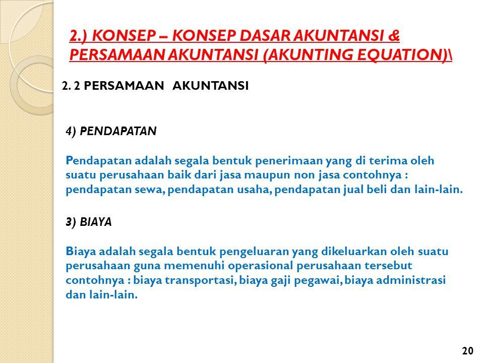 2.) KONSEP – KONSEP DASAR AKUNTANSI & PERSAMAAN AKUNTANSI (AKUNTING EQUATION)\ 2. 2 PERSAMAAN AKUNTANSI 4) PENDAPATAN Pendapatan adalah segala bentuk