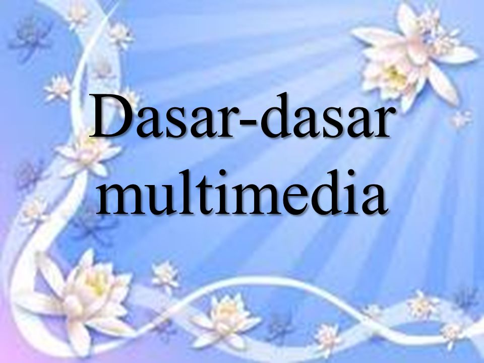Dasar-dasar multimedia