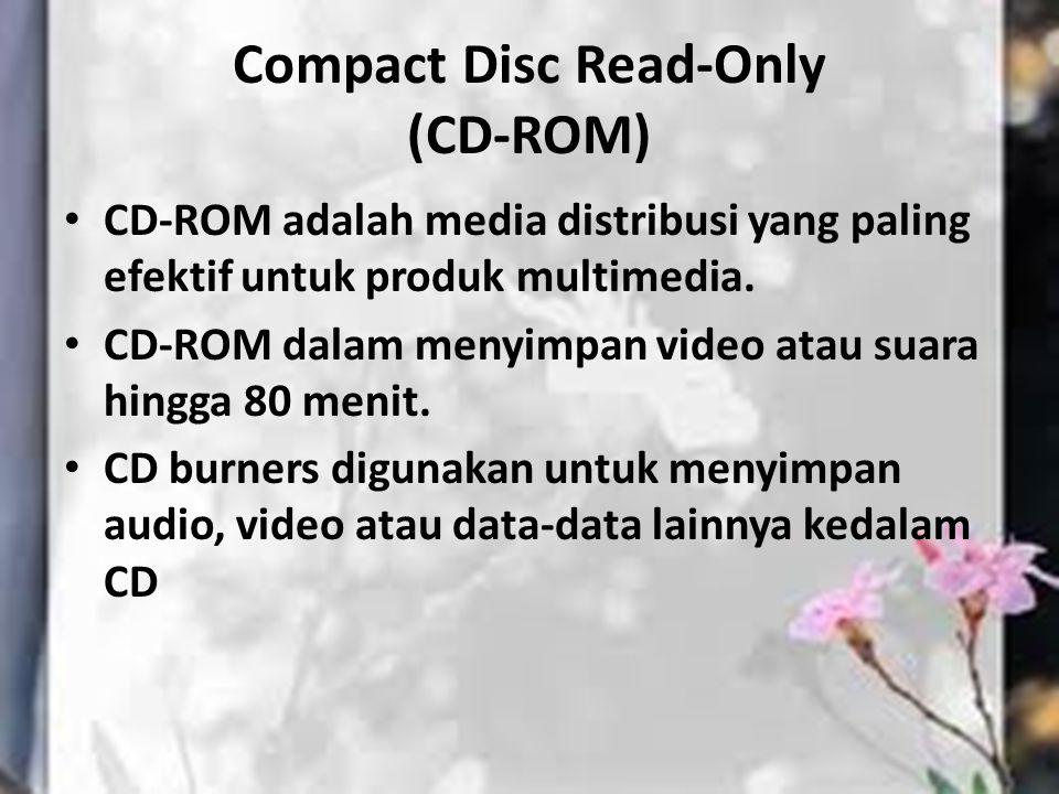 Compact Disc Read-Only (CD-ROM) CD-ROM adalah media distribusi yang paling efektif untuk produk multimedia. CD-ROM dalam menyimpan video atau suara hi
