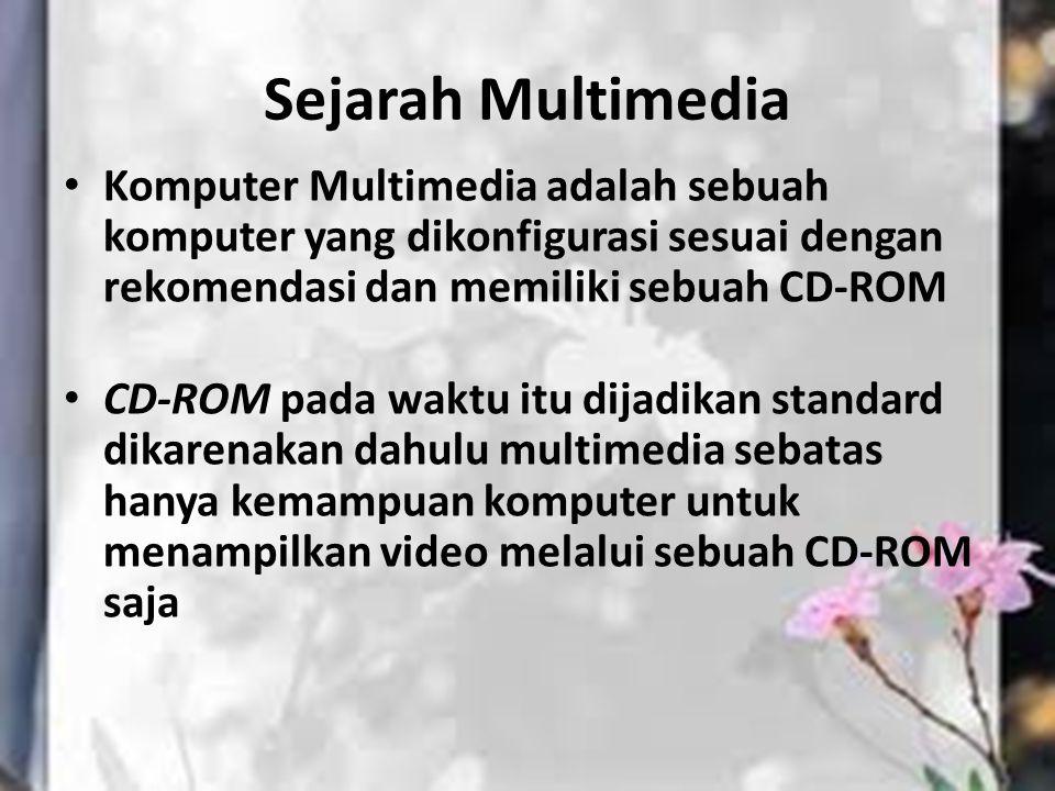 Sejarah Multimedia Komputer Multimedia adalah sebuah komputer yang dikonfigurasi sesuai dengan rekomendasi dan memiliki sebuah CD-ROM CD-ROM pada wakt