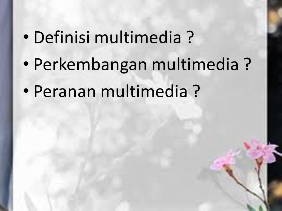 Definisi multimedia ? Perkembangan multimedia ? Peranan multimedia ?
