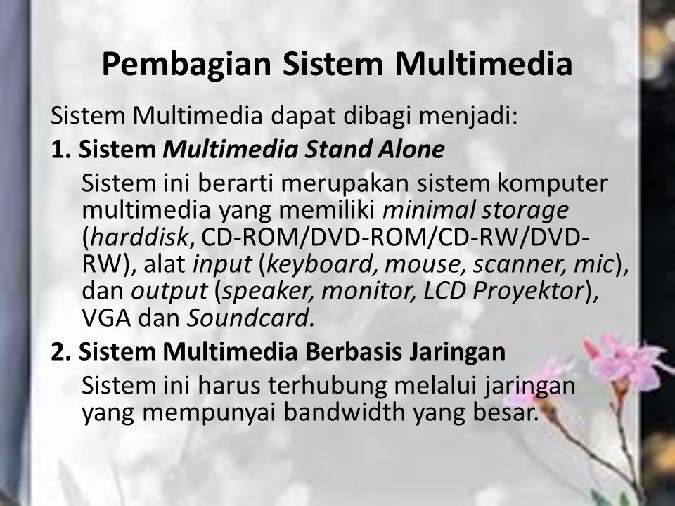 Pembagian Sistem Multimedia Sistem Multimedia dapat dibagi menjadi: 1. Sistem Multimedia Stand Alone Sistem ini berarti merupakan sistem komputer mult