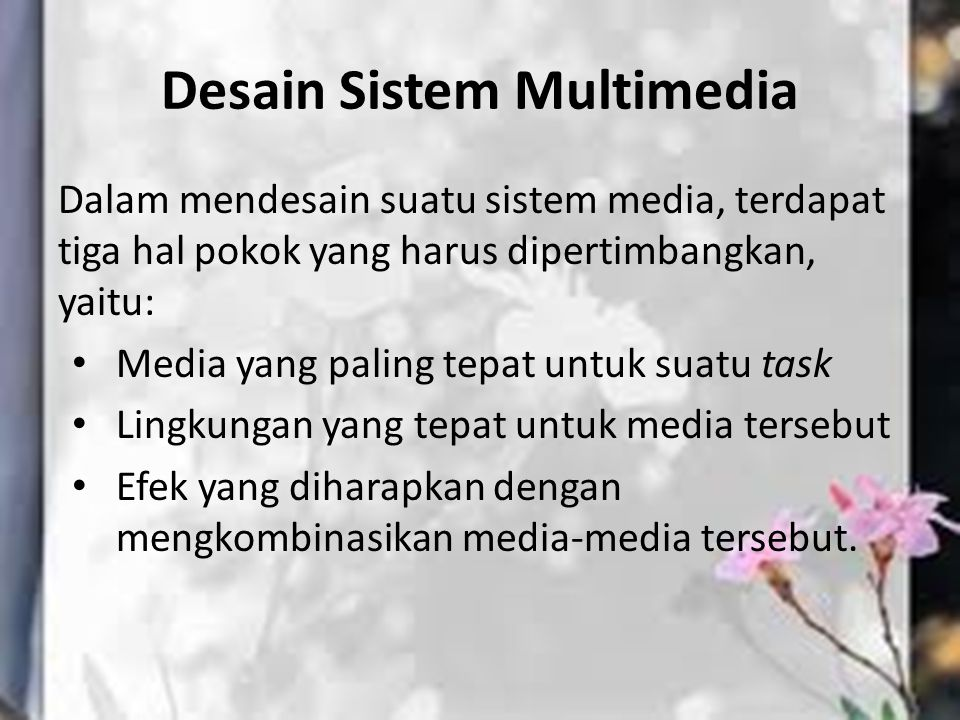 Desain Sistem Multimedia Dalam mendesain suatu sistem media, terdapat tiga hal pokok yang harus dipertimbangkan, yaitu: Media yang paling tepat untuk