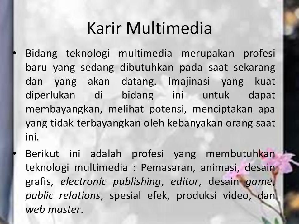 Karir Multimedia Bidang teknologi multimedia merupakan profesi baru yang sedang dibutuhkan pada saat sekarang dan yang akan datang. Imajinasi yang kua