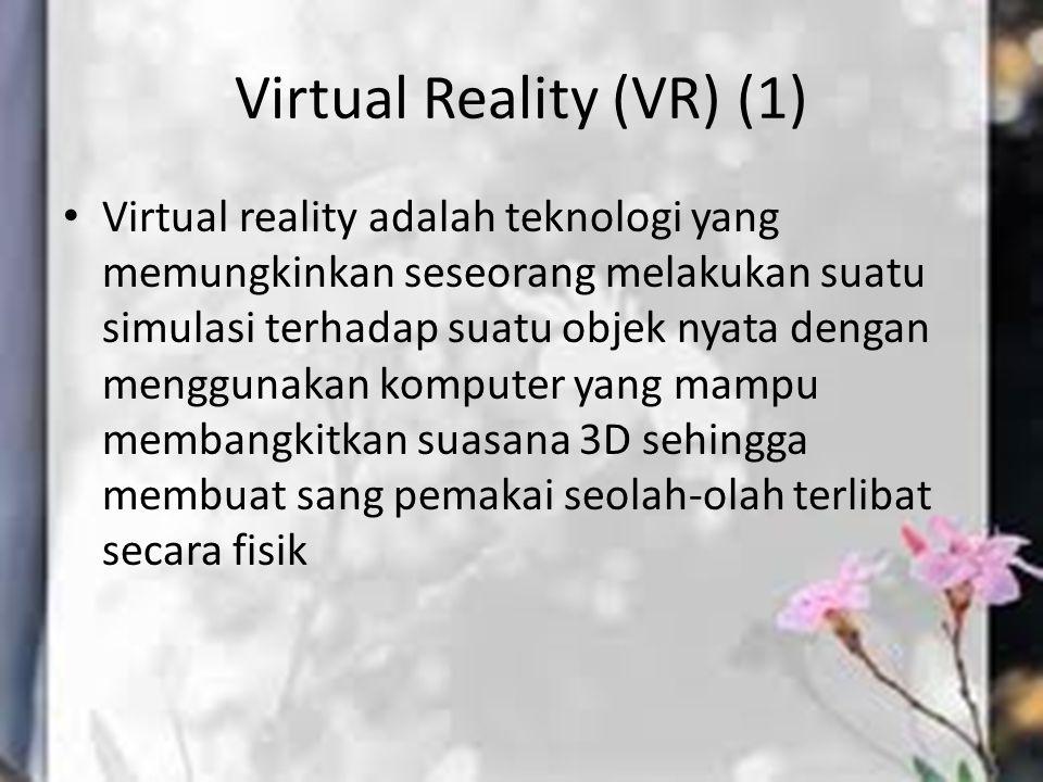 Virtual Reality (VR) (1) Virtual reality adalah teknologi yang memungkinkan seseorang melakukan suatu simulasi terhadap suatu objek nyata dengan mengg